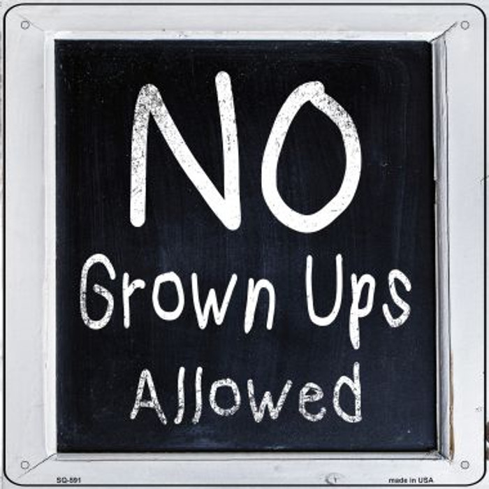 No Grown Ups Allowed Novelty Metal Square Sign SQ-591