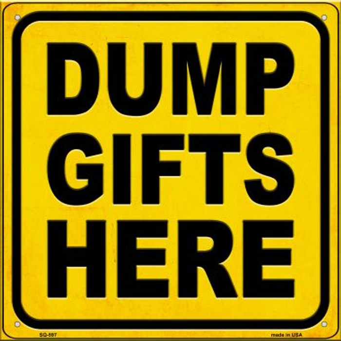Dump Gifts Here Novelty Metal Square Sign SQ-597
