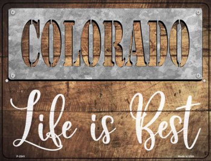 Colorado Stencil Life is Best Novelty Metal Parking Sign P-2541
