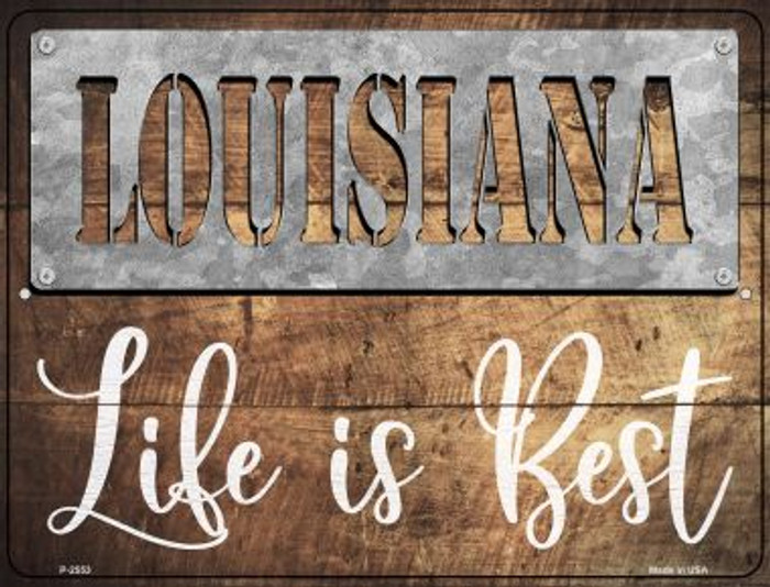 Louisiana Stencil Life is Best Novelty Metal Parking Sign P-2553