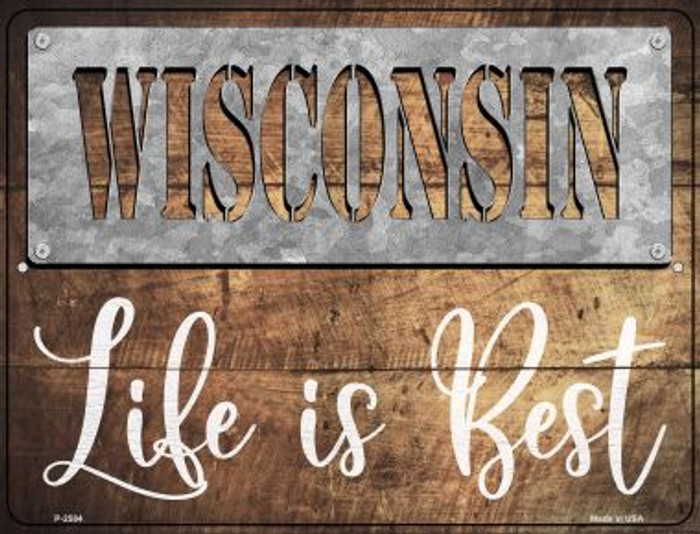 Wisconsin Stencil Life is Best Novelty Metal Parking Sign P-2584