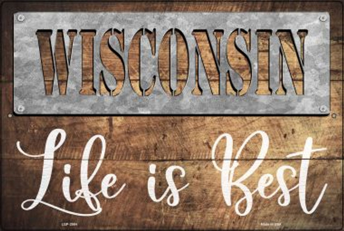 Wisconsin Stencil Life is Best Novelty Metal Large Parking Sign LGP-2584