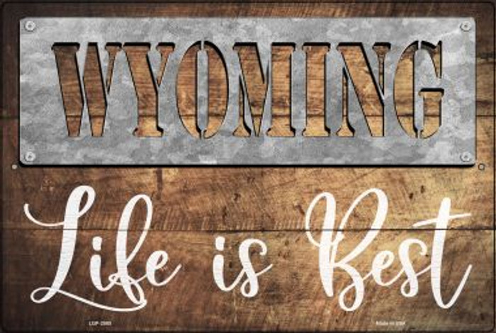 Wyoming Stencil Life is Best Novelty Metal Large Parking Sign LGP-2585