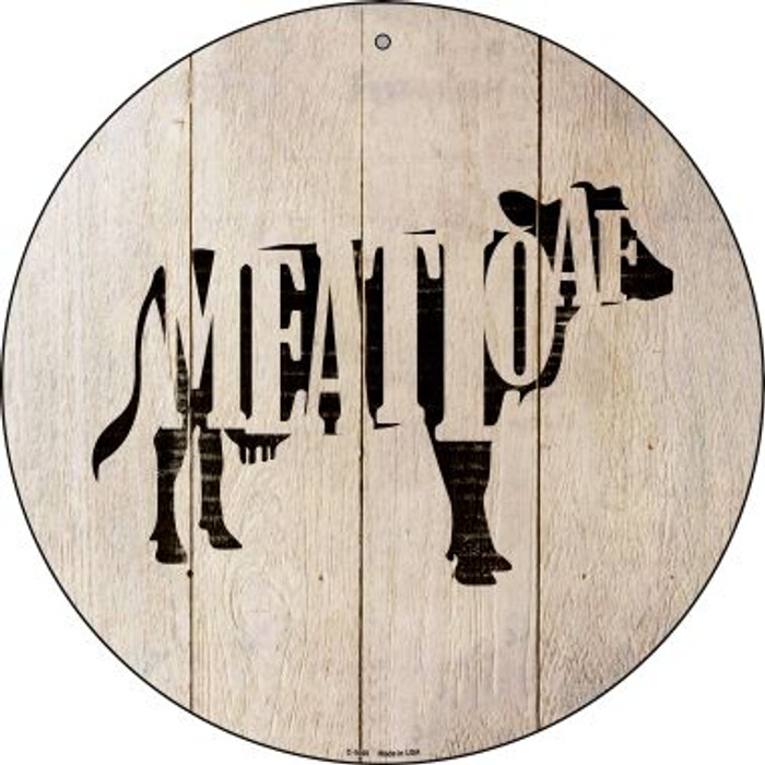 Cows Make Meatloaf Novelty Metal Circular Sign C-1068