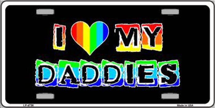 I Love My Daddies Metal Novelty License Plate LP-4736