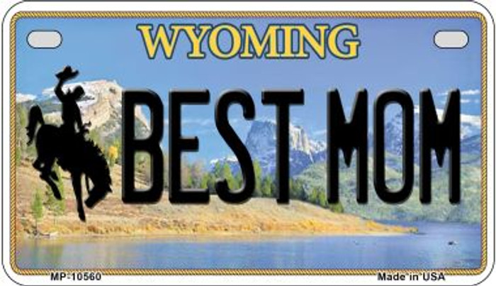Best Mom Wyoming Novelty Metal Motorcycle Plate MP-10560