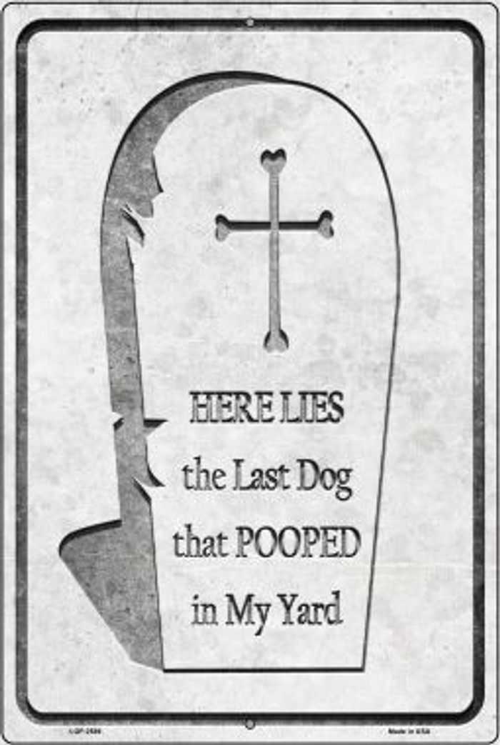Here Lies the Last Dog That Pooped Novelty Metal Large Parking Sign LGP-2589