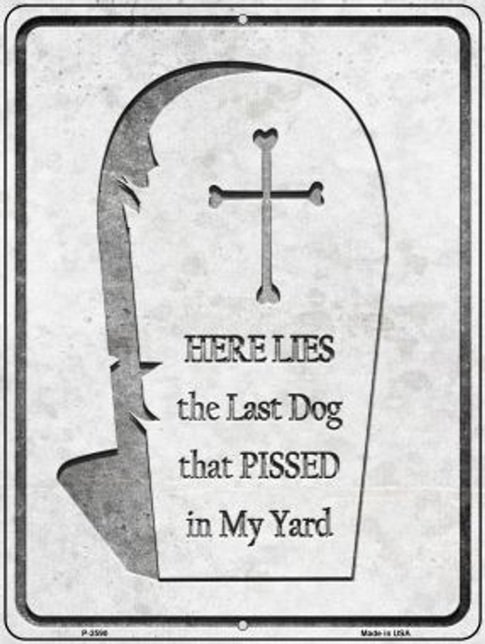 Here Lies the Last Dog That Pissed Novelty Metal Parking Sign P-2590