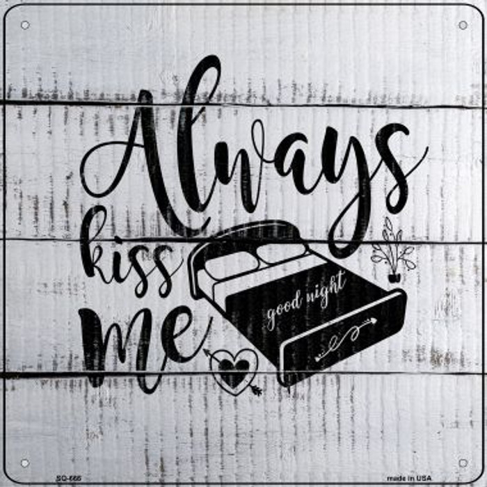 Always Kiss Me Goodnight Novelty Metal Square Sign SQ-666