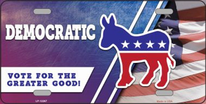 Democratic Vote for Greater Good Novelty Metal License Plate LP-12267