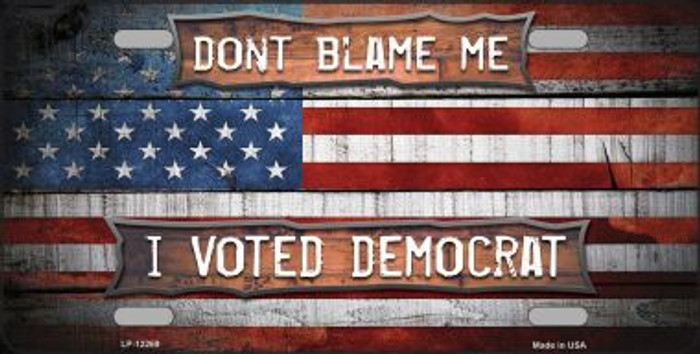 Dont Blame Me Voted Democrat Novelty Metal License Plate LP-12269