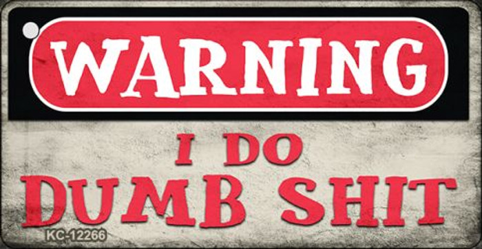 Warning I Do Dumb Shit Novelty Metal Key Chain KC-12266