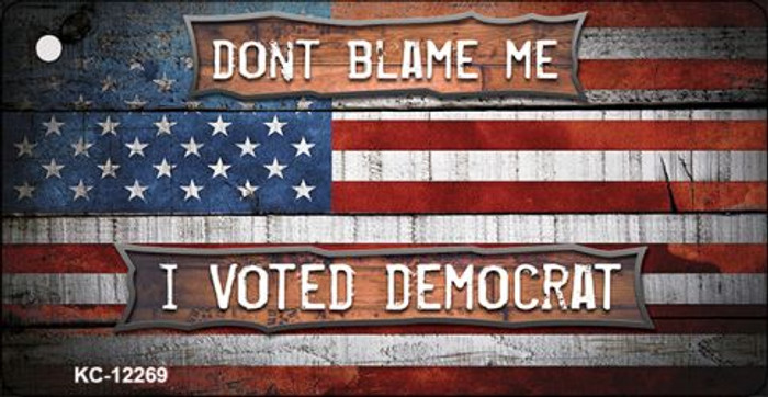 Dont Blame Me Voted Democrat Novelty Metal Key Chain KC-12269