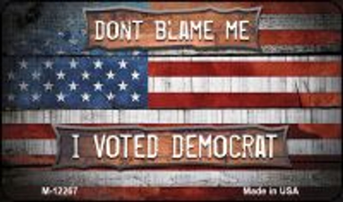 Dont Blame Me Voted Democrat Novelty Metal Magnet M-12269