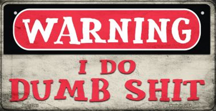 Warning I Do Dumb Shit Novelty Metal Bicycle Plate BP-12266