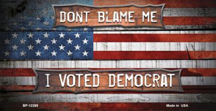 Dont Blame Me Voted Democrat Novelty Metal Bicycle Plate BP-12269