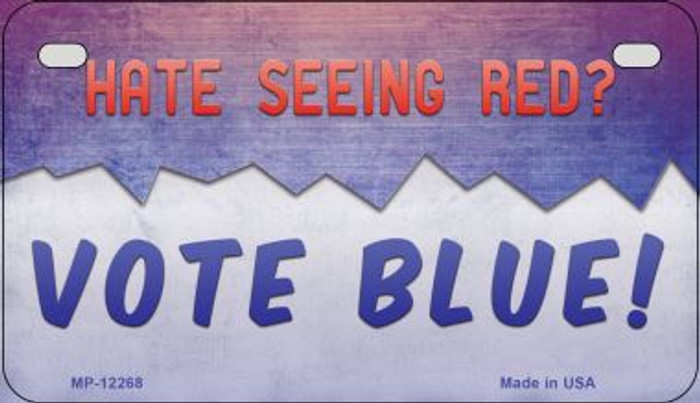 Hate Seeing Red Vote Blue Novelty Metal Motorcycle Plate MP-12268