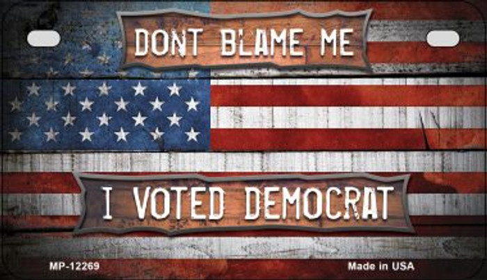 Dont Blame Me Voted Democrat Novelty Metal Motorcycle Plate MP-12269