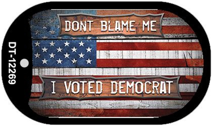 Dont Blame Me Voted Democrat Novelty Metal Dog Tag Necklace DT-12269