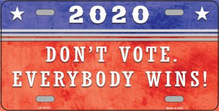 Dont Vote Everyone Wins 2020 Novelty Metal License Plate LP-12272
