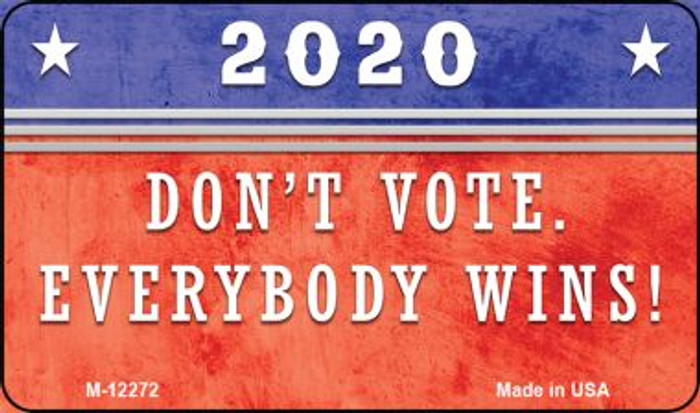 Dont Vote Everyone Wins 2020 Novelty Metal Magnet M-12272