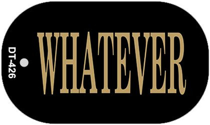 Whatever Novelty Metal Dog Tag Necklace DT-426