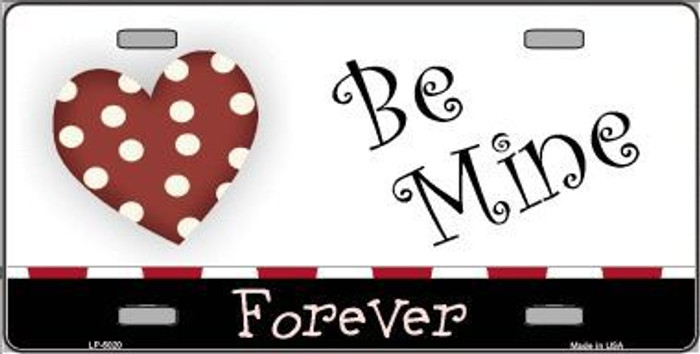 Be Mine Forever Metal Novelty License Plate LP-5020