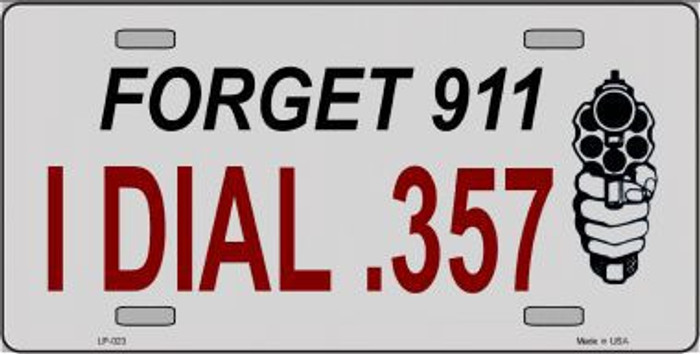 Forget 911 I Dial .357 Novelty Metal License Plate