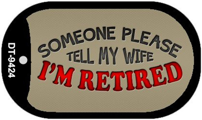 Tell My Wife Im Retired Novelty Metal Dog Tag Necklace DT-9424