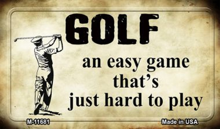 Golf Hard to Play Novelty Metal Magnet M-11681