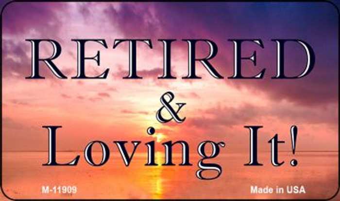 Retired and Loving It Novelty Metal Magnet M-11909