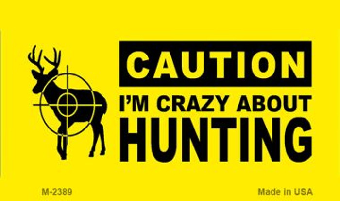 Crazy About Hunting Novelty Metal Magnet M-2389