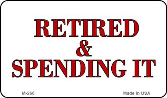 Retired and Spending It Novelty Metal Magnet M-266