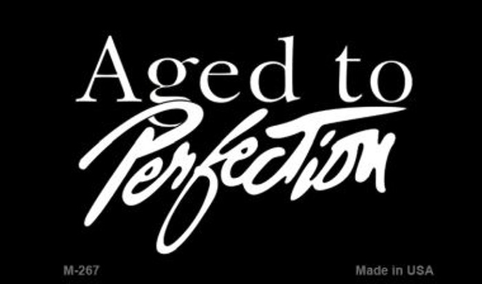 Age to Perfection Novelty Metal Magnet M-267