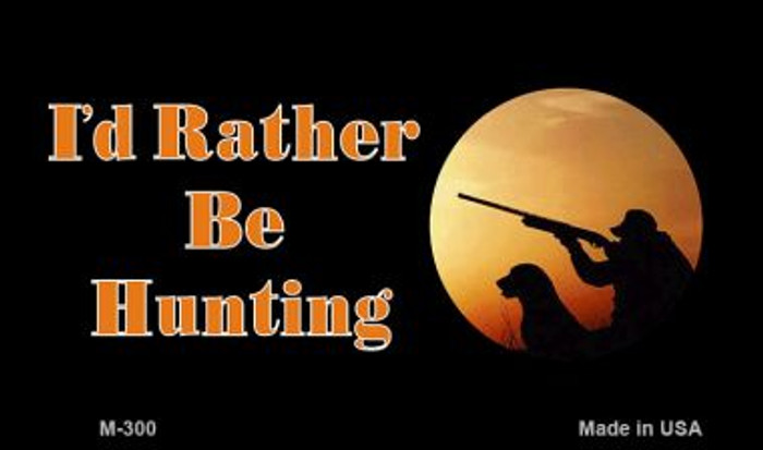 Id Rather Be Hunting Novelty Metal Magnet M-300