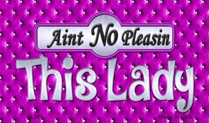 Aint No Pleasing This Lady Novelty Metal Magnet M-301