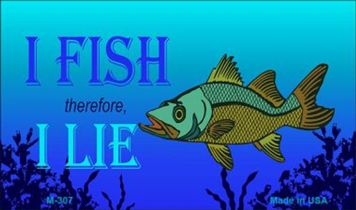I Fish Therefore I Lie Novelty Metal Magnet M-307