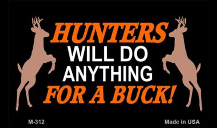Hunters Will Do Anything Novelty Metal Magnet M-312