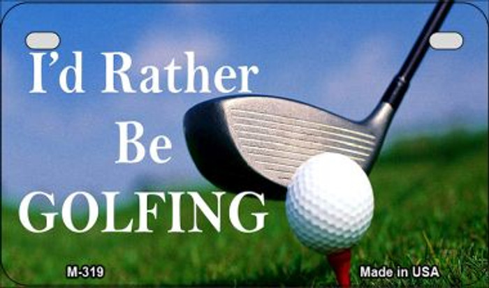 Id Rather Be Golfing Novelty Metal Magnet M-319