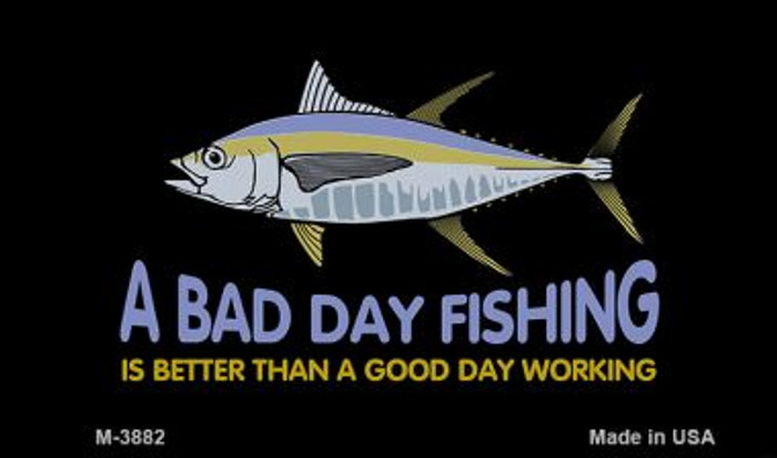 A Bad Day Fishing Novelty Metal Magnet M-3882