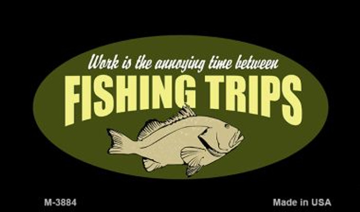 Fishing Trips Novelty Metal Magnet M-3884