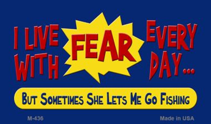 I Live With Fear Novelty Metal Magnet M-436