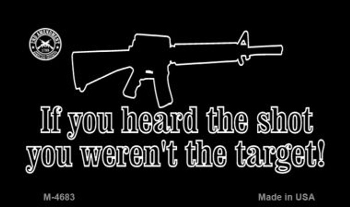 If You Heard The Shot Novelty Metal Magnet M-4683