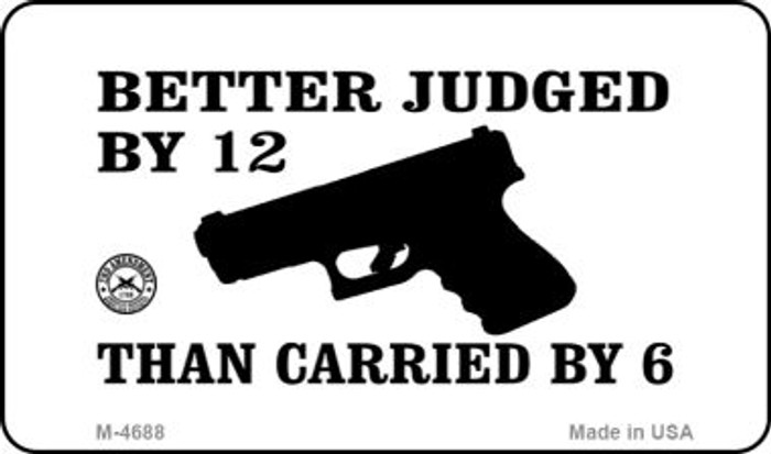 Better Judged By 12 Novelty Metal Magnet M-4688