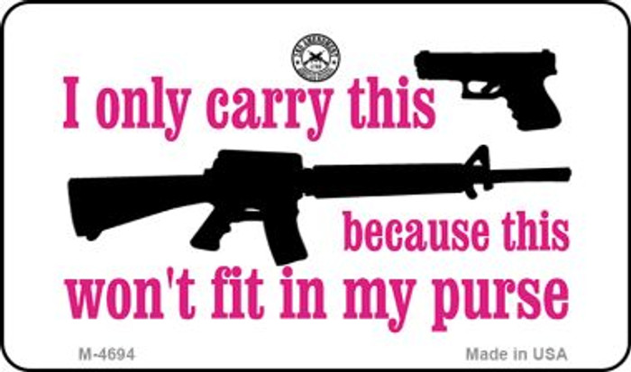 It Wont Fit in My Purse Novelty Metal Magnet M-4694