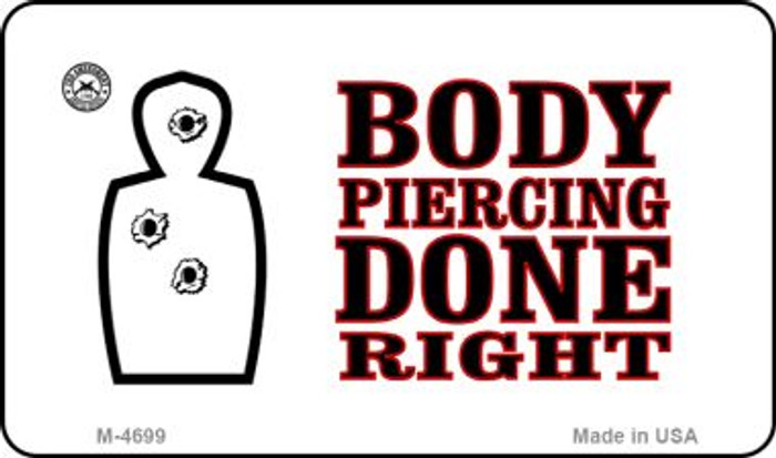Body Piercing Done Right Novelty Metal Magnet M-4699