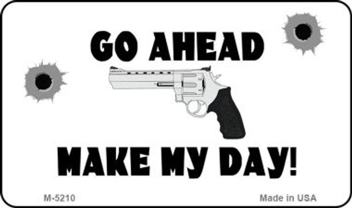 Go Ahead Make My Day Novelty Metal Magnet M-5210