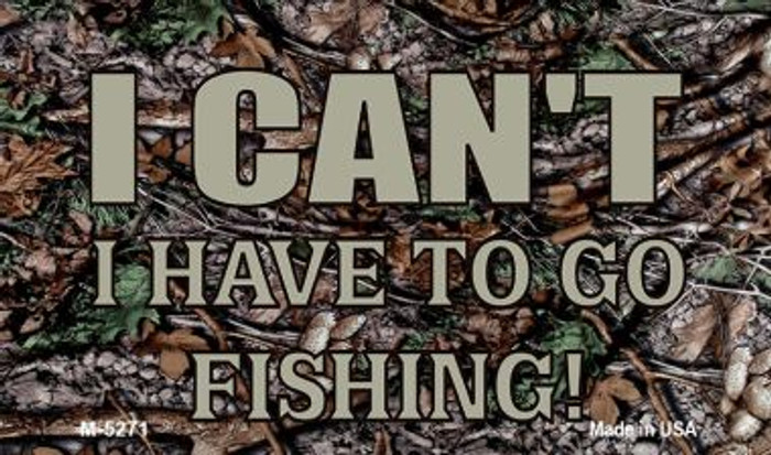 I Cant Im Going Fishing Novelty Metal Magnet M-5271