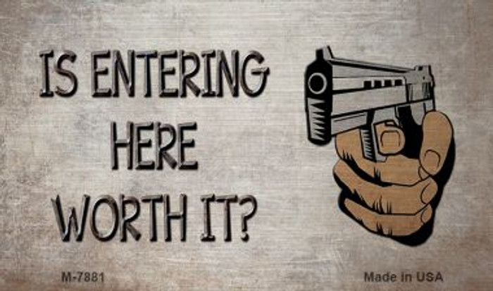 Is Entering Here Worth It Novelty Metal Magnet M-7881