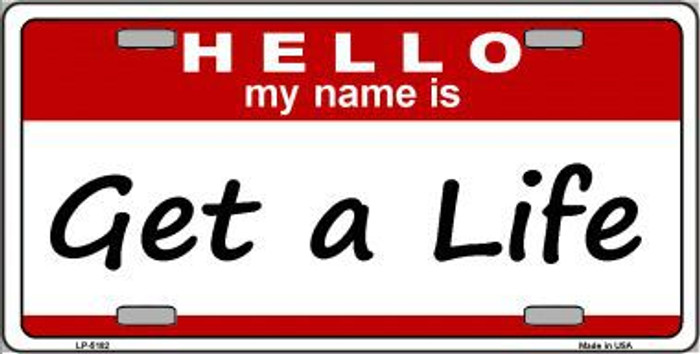 Get A Life Metal Novelty License Plate LP-5182